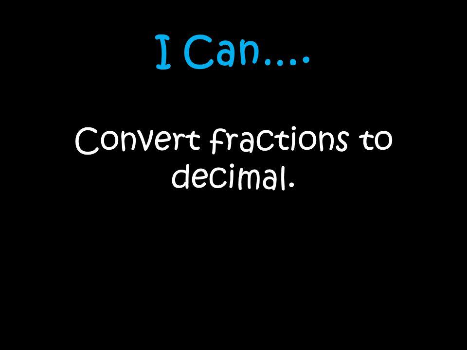 Convert fractions to decimal.