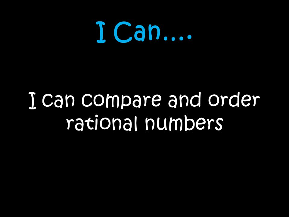 I can compare and order rational numbers