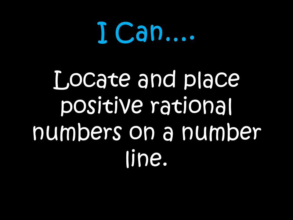 Locate and place positive rational numbers on a number line.