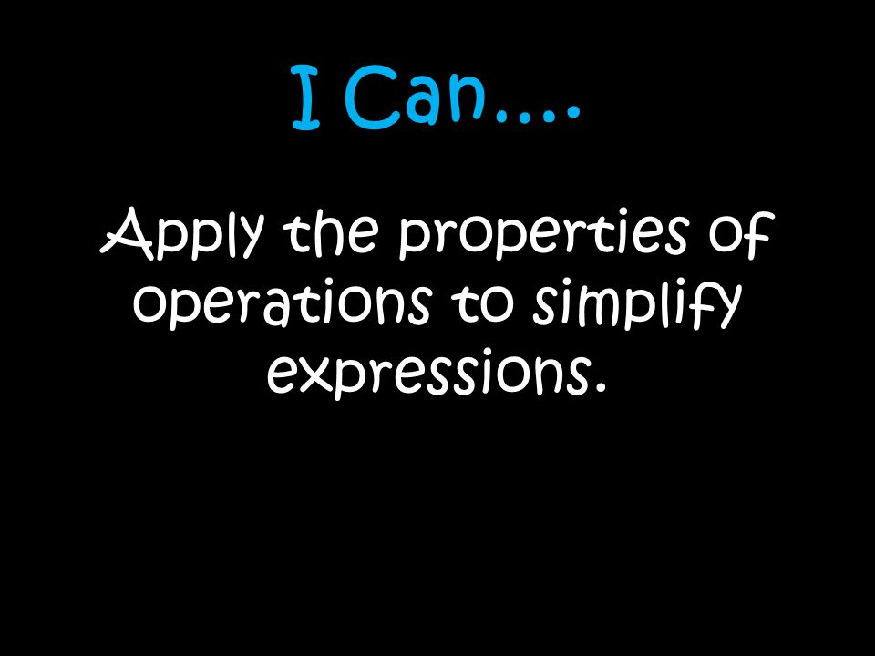 Apply the properties of operations to simplify expressions.