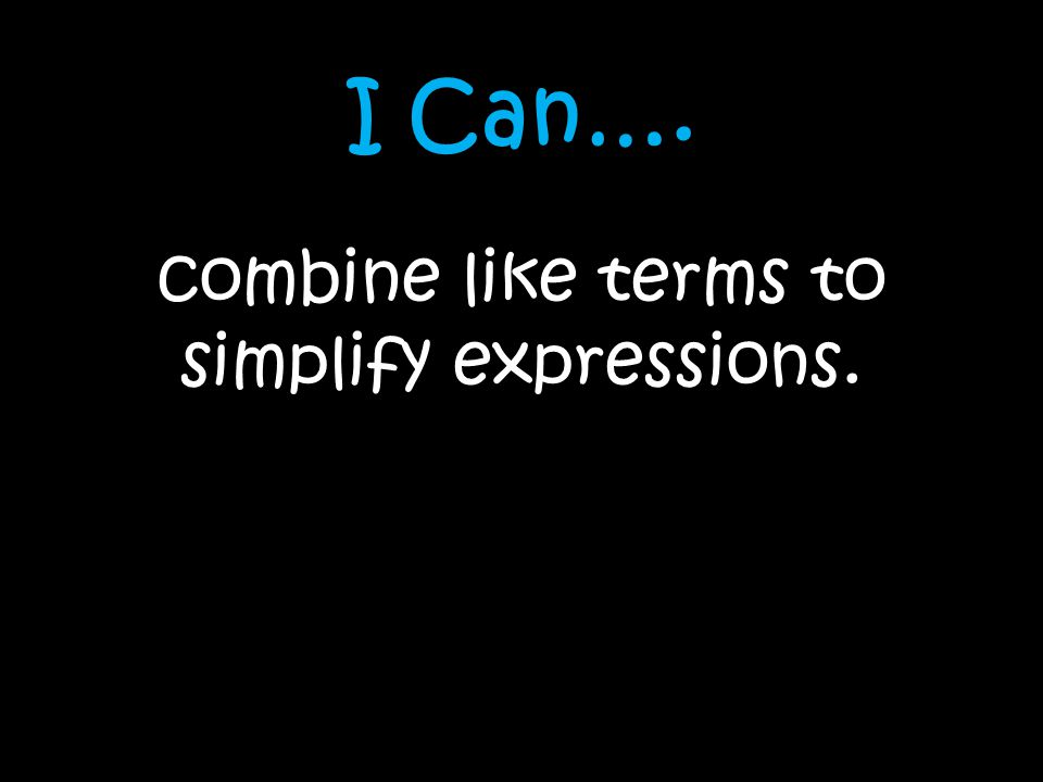 combine like terms to simplify expressions.