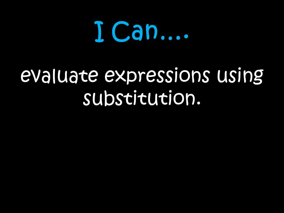 evaluate expressions using substitution.