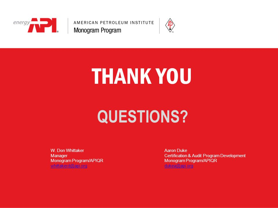 THANK YOU QUESTIONS W. Don Whittaker Manager Monogram Program/APIQR