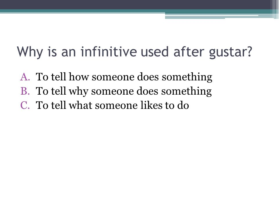 Why is an infinitive used after gustar