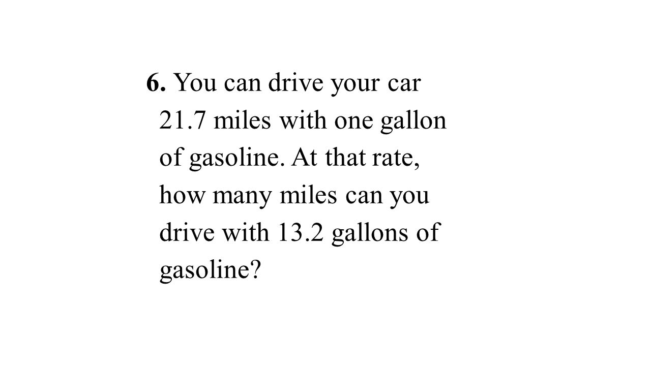 6. You can drive your car 21. 7 miles with one gallon of gasoline