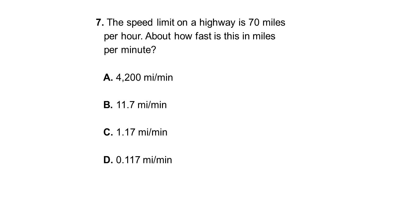 7. The speed limit on a highway is 70 miles per hour