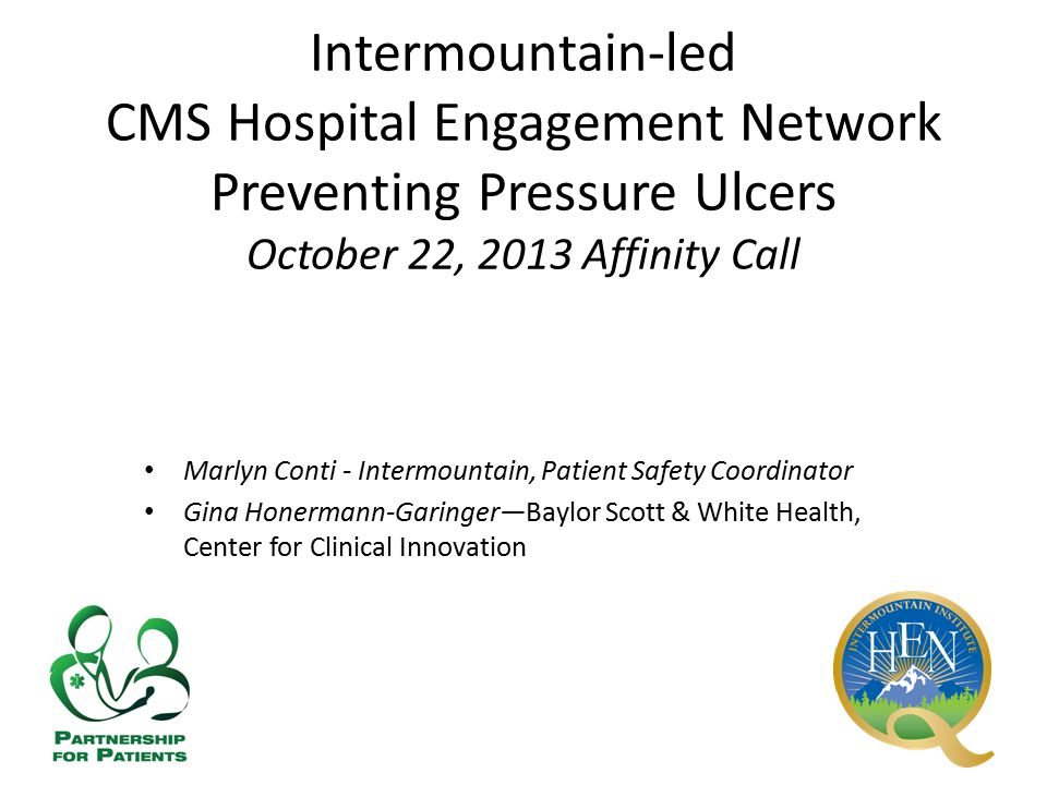 Intermountain-led CMS Hospital Engagement Network Preventing Pressure Ulcers October 22, 2013 Affinity Call