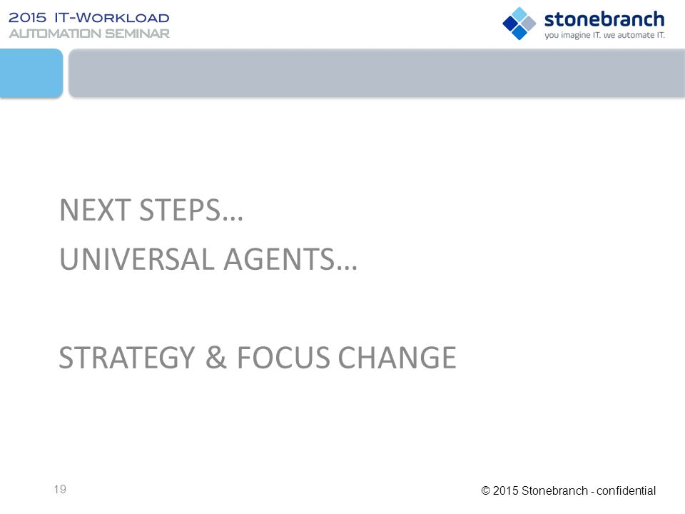 NEXT STEPS… UNIVERSAL AGENTS… STRATEGY & FOCUS CHANGE
