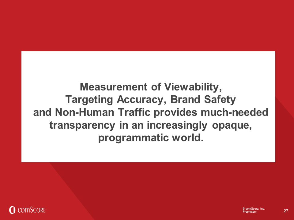 Measurement of Viewability, Targeting Accuracy, Brand Safety and Non-Human Traffic provides much-needed transparency in an increasingly opaque, programmatic world.