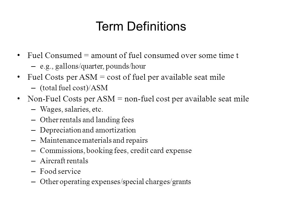 Term Definitions Fuel Consumed = amount of fuel consumed over some time t. e.g., gallons/quarter, pounds/hour.