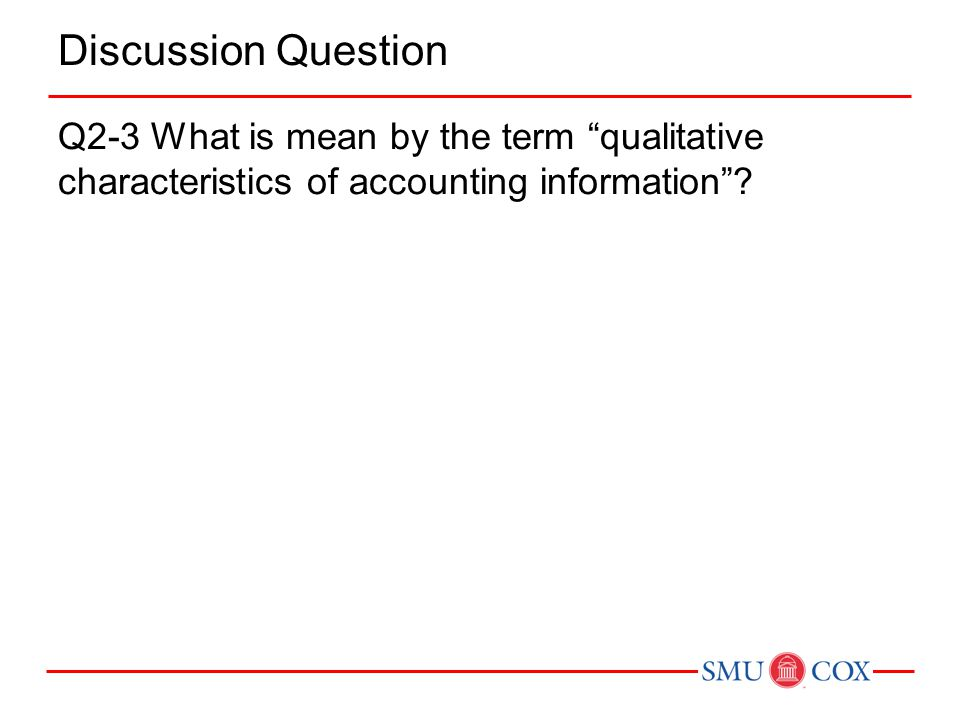 Discussion Question Q2-3 What is mean by the term qualitative characteristics of accounting information