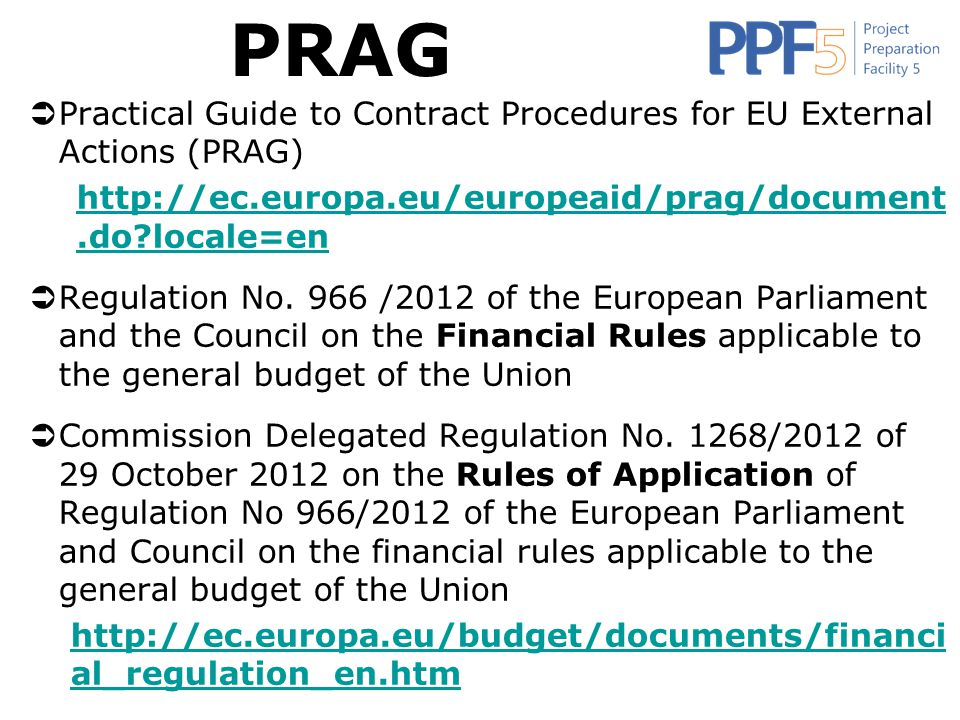 PRAG Practical Guide to Contract Procedures for EU External Actions (PRAG) http://ec.europa.eu/europeaid/prag/document.do locale=en.