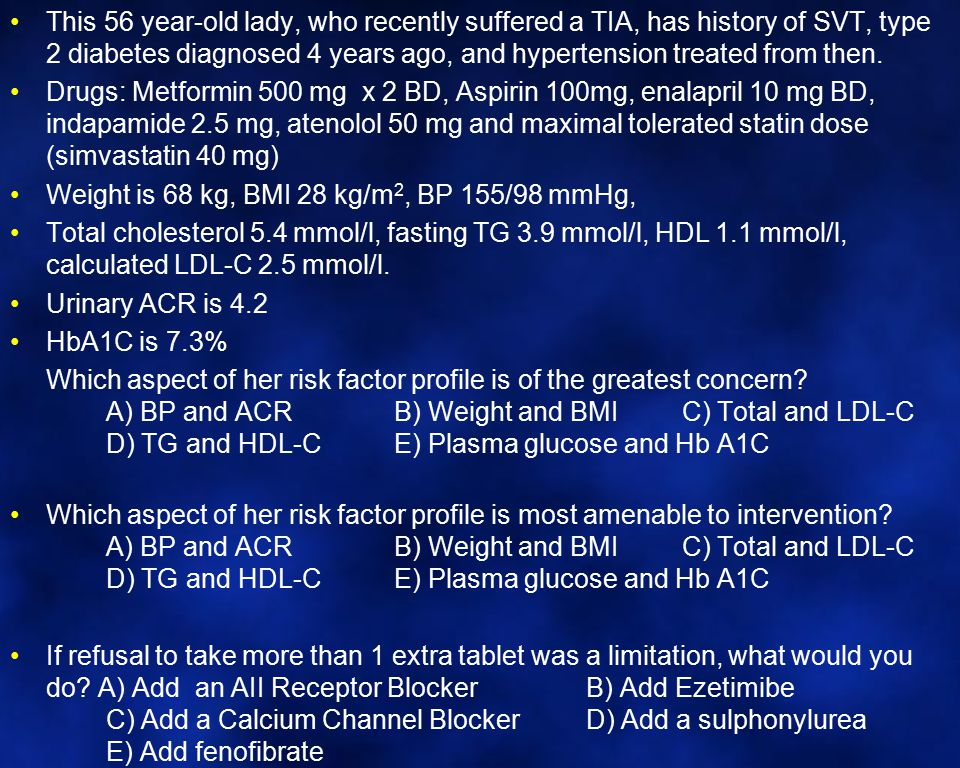 This 56 year-old lady, who recently suffered a TIA, has history of SVT, type 2 diabetes diagnosed 4 years ago, and hypertension treated from then.