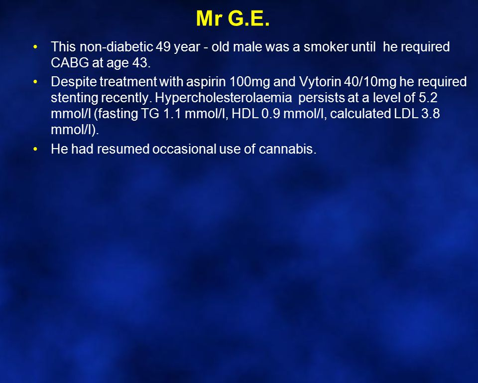 Mr G.E. This non-diabetic 49 year - old male was a smoker until he required CABG at age 43.