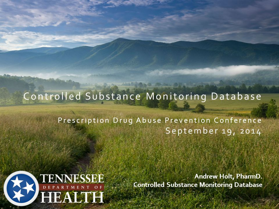 Controlled Substance Monitoring Database Prescription Drug Abuse Prevention Conference September 19, 2014