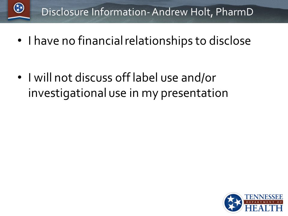 Disclosure Information- Andrew Holt, PharmD