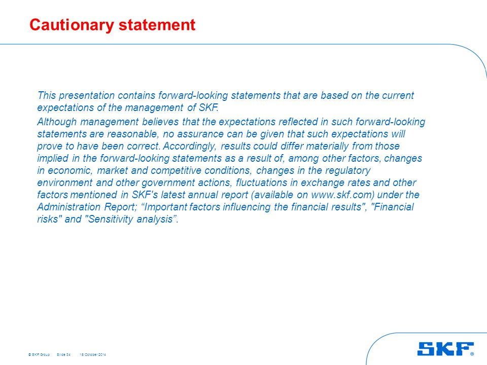 Cautionary statement This presentation contains forward-looking statements that are based on the current expectations of the management of SKF.
