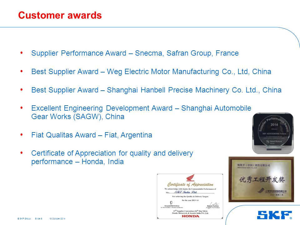 Customer awards Supplier Performance Award – Snecma, Safran Group, France. Best Supplier Award – Weg Electric Motor Manufacturing Co., Ltd, China.