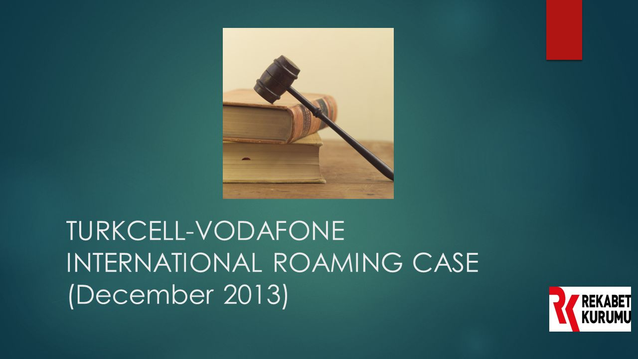 TURKCELL-VODAFONE INTERNATIONAL ROAMING CASE (December 2013)