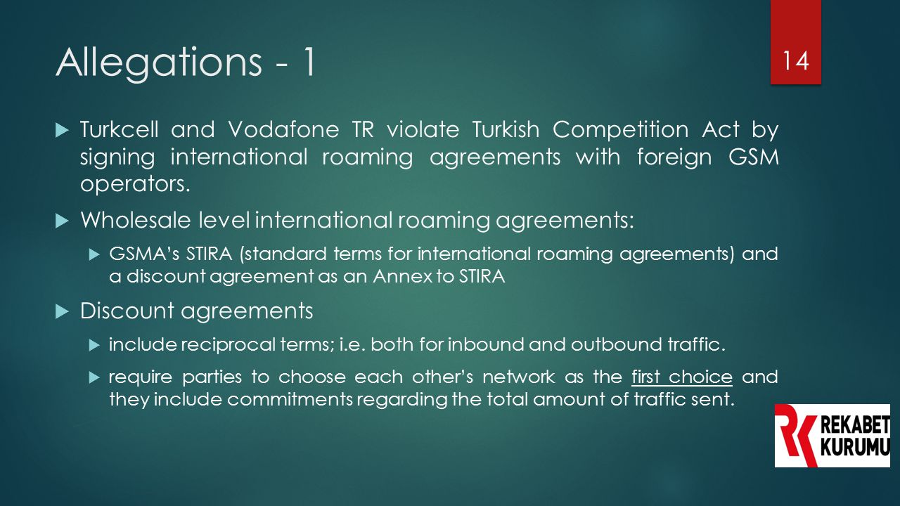 Allegations - 1 Turkcell and Vodafone TR violate Turkish Competition Act by signing international roaming agreements with foreign GSM operators.
