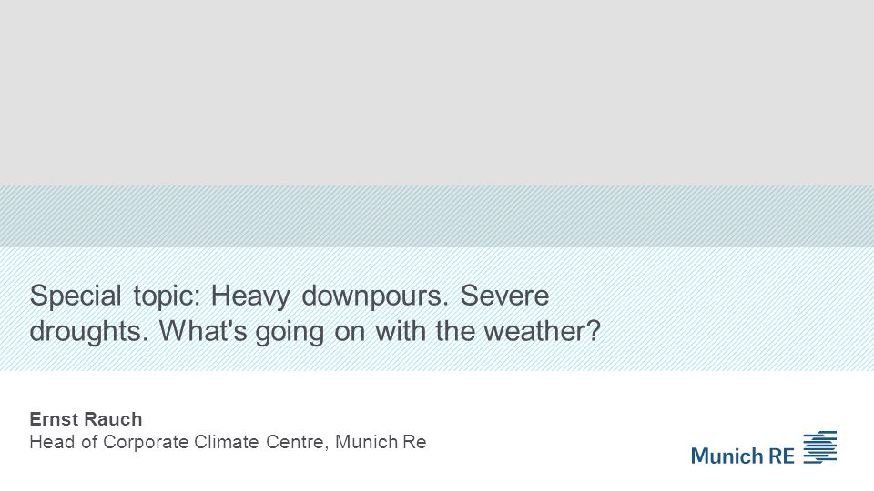 Ernst Rauch Head of Corporate Climate Centre, Munich Re
