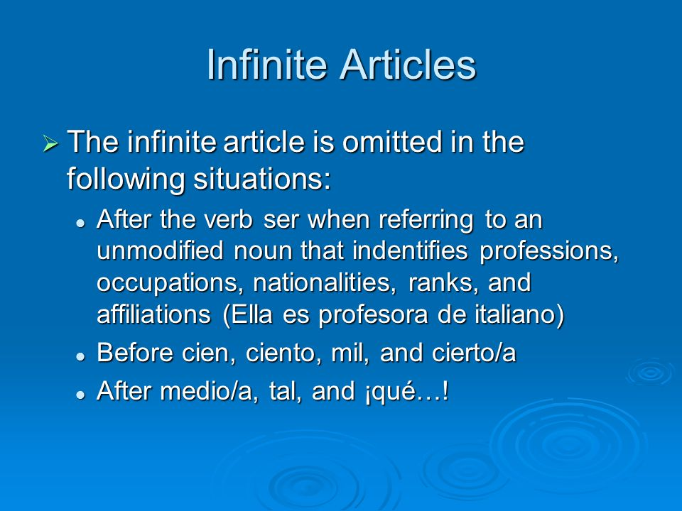 Infinite Articles The infinite article is omitted in the following situations: