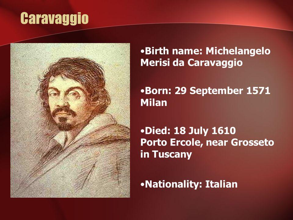 Caravaggio Birth name: Michelangelo Merisi da Caravaggio