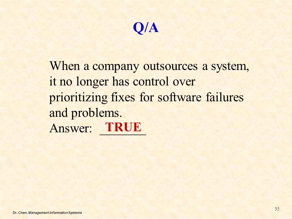 Q/A When a company outsources a system, it no longer has control over prioritizing fixes for software failures and problems.