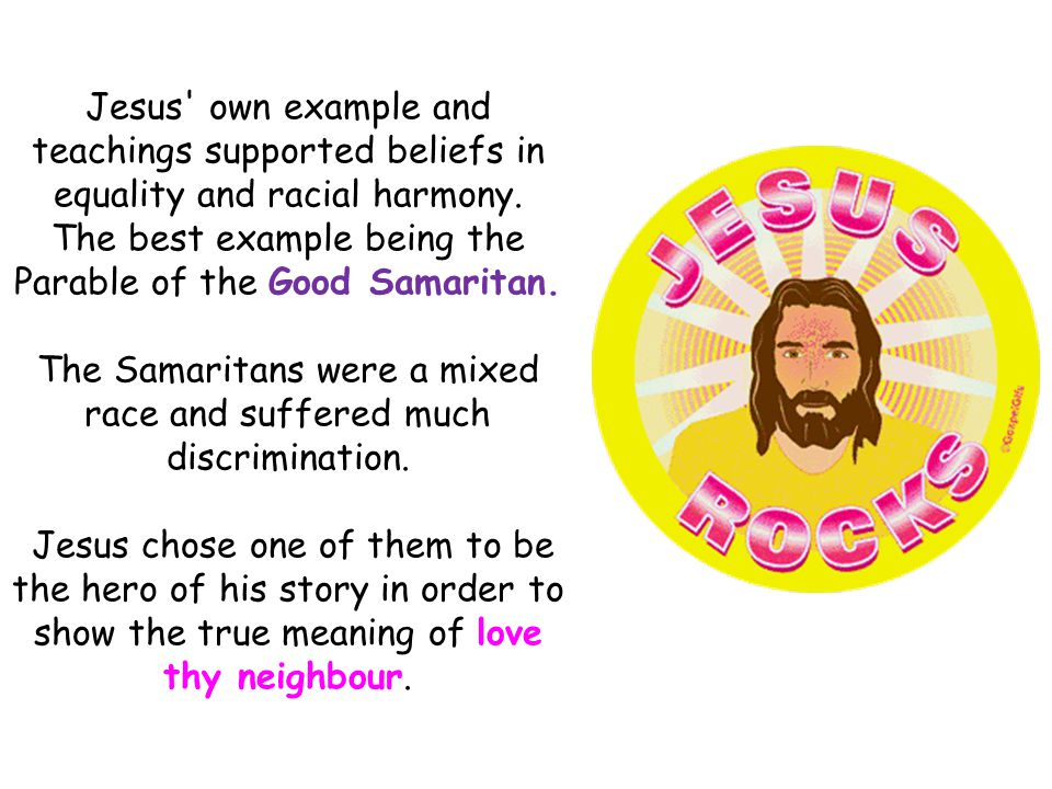 Jesus own example and teachings supported beliefs in equality and racial harmony.