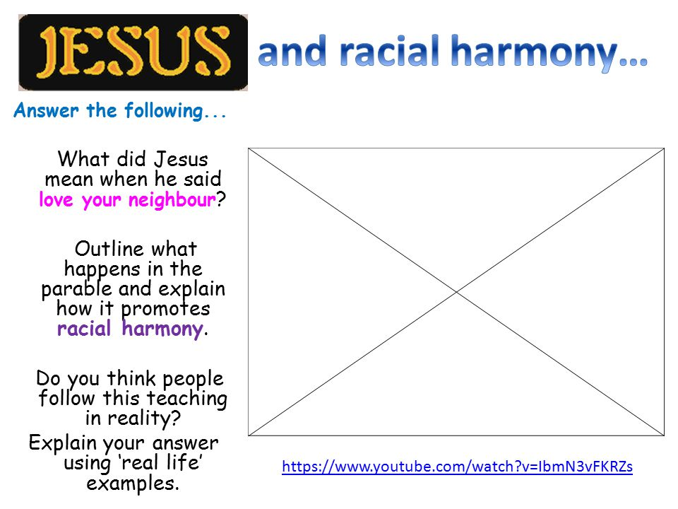 and racial harmony… Answer the following... What did Jesus mean when he said love your neighbour