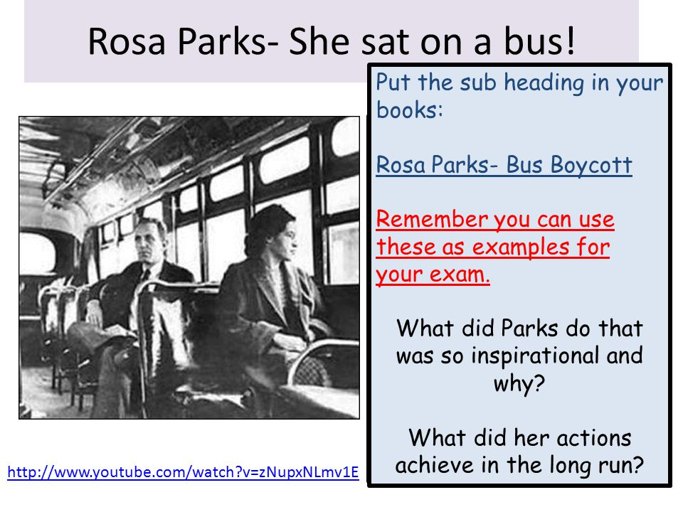 Rosa Parks- She sat on a bus!