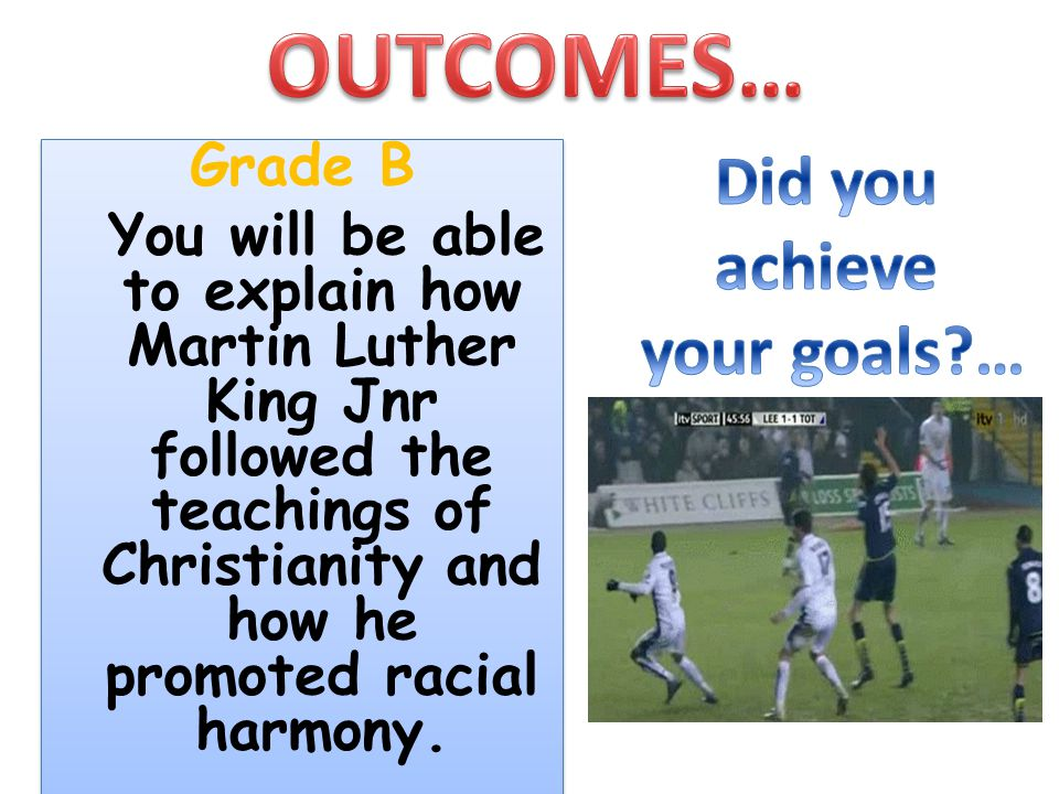 OUTCOMES… Did you achieve your goals … Grade B
