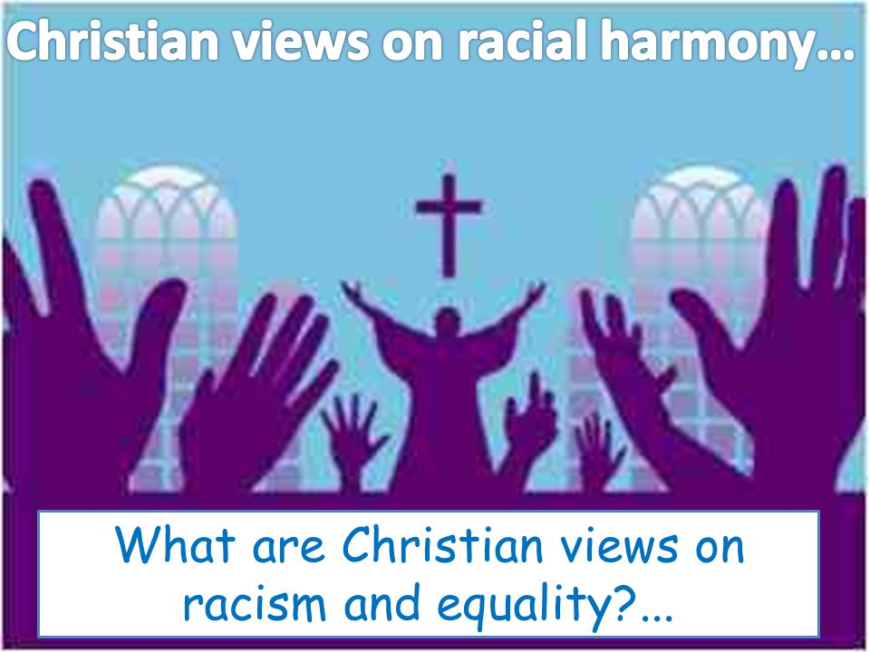 Christian views on racial harmony…