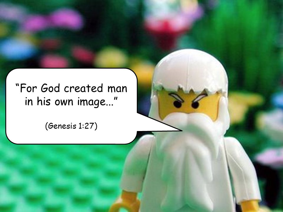 For God created man in his own image...