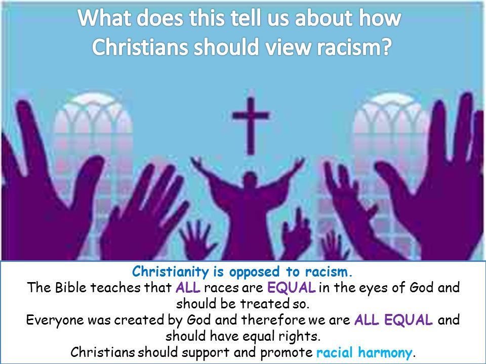 Christianity is opposed to racism.