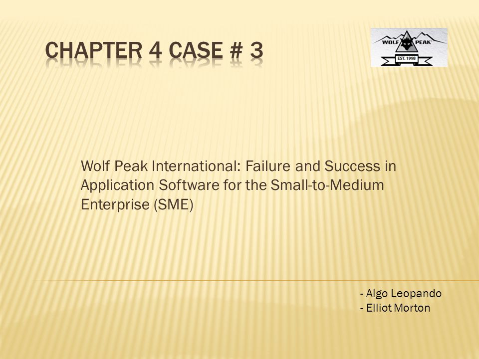 Chapter 4 Case # 3 Wolf Peak International: Failure and Success in Application Software for the Small-to-Medium Enterprise (SME)