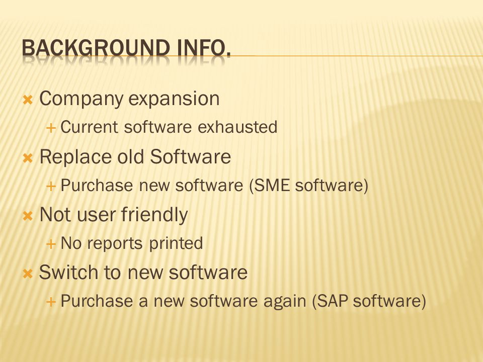 Background Info. Company expansion Replace old Software