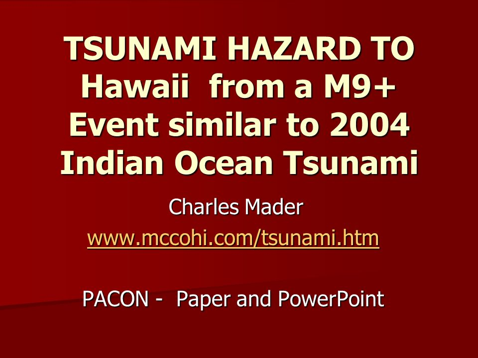 Charles Mader www.mccohi.com/tsunami.htm PACON - Paper and PowerPoint