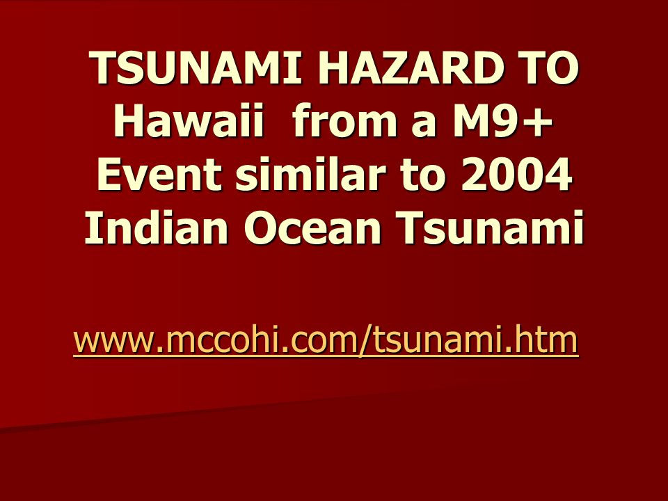 TSUNAMI HAZARD TO Hawaii from a M9+ Event similar to 2004 Indian Ocean Tsunami