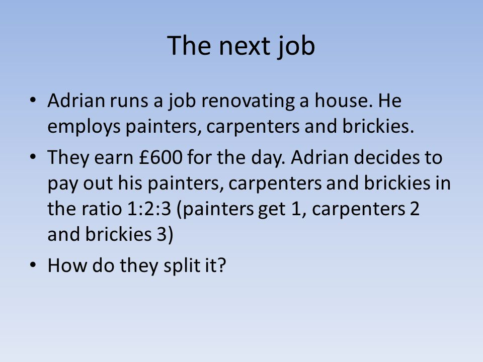 The next job Adrian runs a job renovating a house. He employs painters, carpenters and brickies.