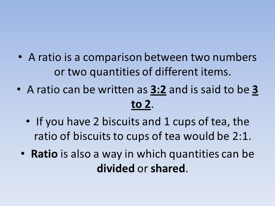 A ratio can be written as 3:2 and is said to be 3 to 2.