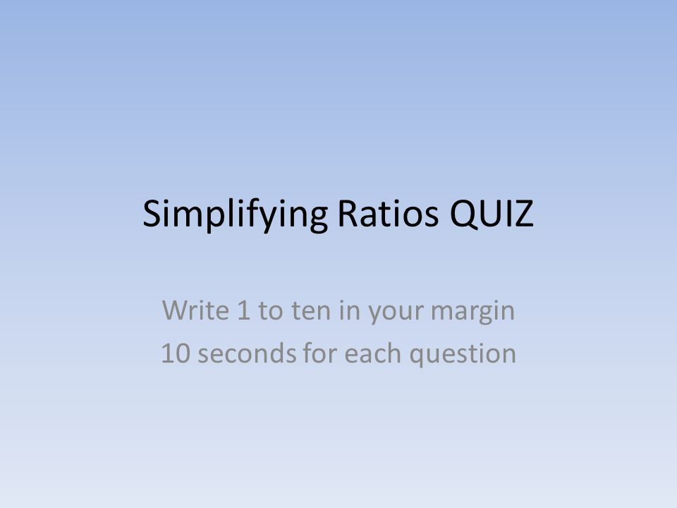 Simplifying Ratios QUIZ