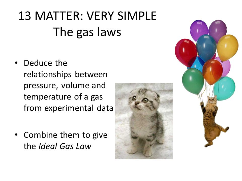 13 MATTER: VERY SIMPLE The gas laws