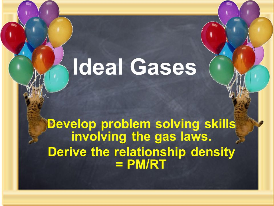 Develop problem solving skills involving the gas laws.