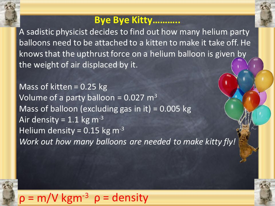 ρ = m/V kgm-3 ρ = density Bye Bye Kitty………..