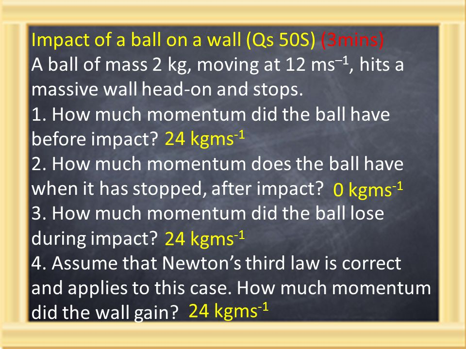 Impact of a ball on a wall (Qs 50S) (3mins)
