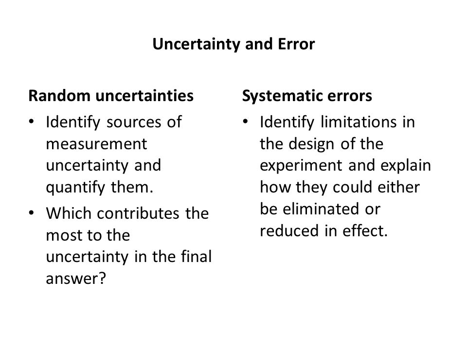 Uncertainty and Error Random uncertainties. Identify sources of measurement uncertainty and quantify them.