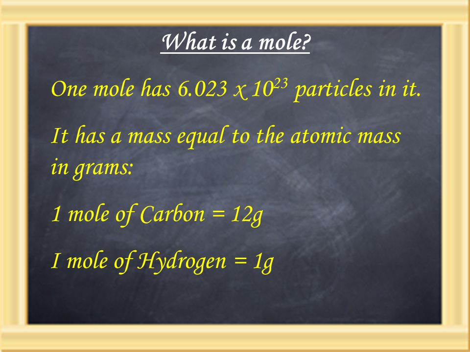 What is a mole One mole has 6.023 x 1023 particles in it. It has a mass equal to the atomic mass in grams: