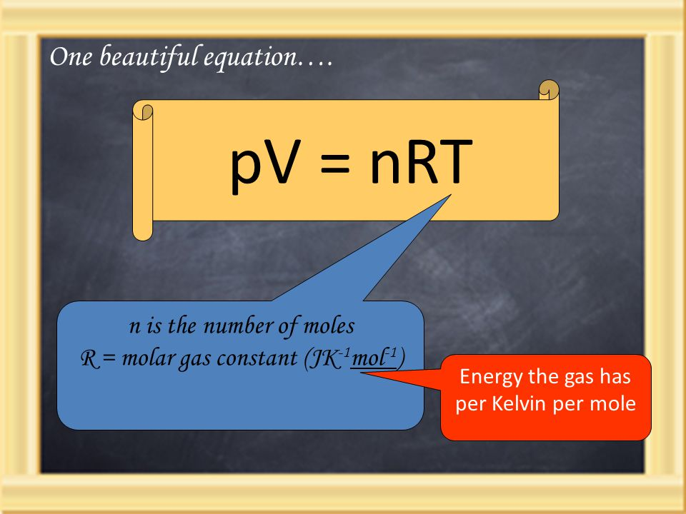 pV = nRT One beautiful equation…. n is the number of moles