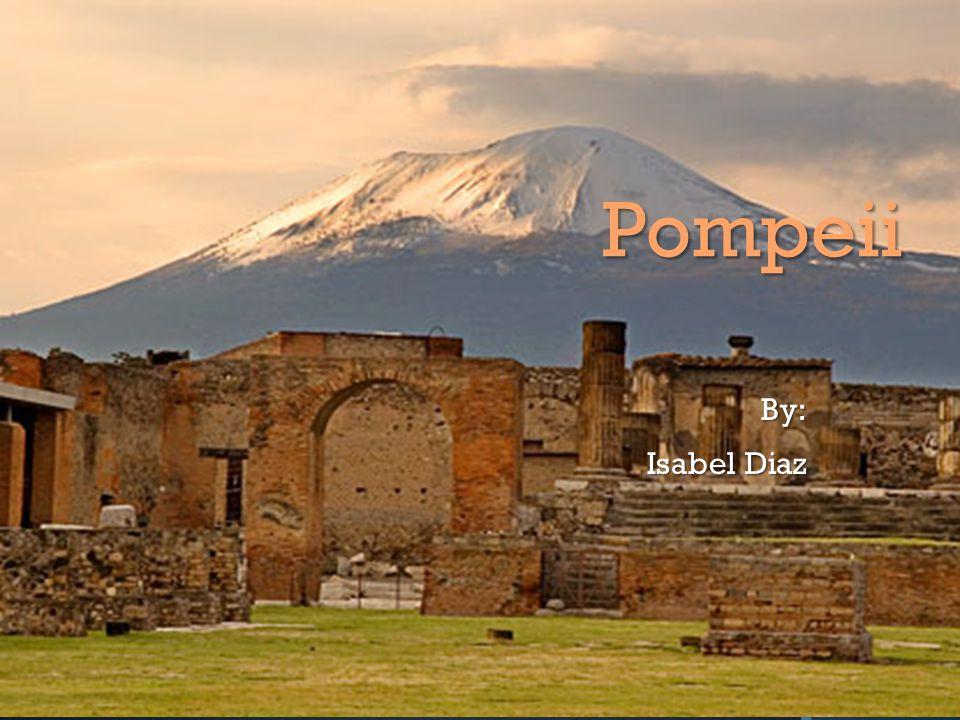 Pompeii By: Isabel Diaz